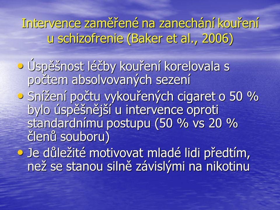 Intervence zaměřené na zanechání kouření u schizofrenie (Baker et al., 2006) • Úspěšnost léčby kouření korelovala s počtem absolvovaných sezení • Snížení počtu vykouřených cigaret o 50 % bylo úspěšnější u intervence oproti standardnímu postupu (50 % vs 20 % členů souboru) • Je důležité motivovat mladé lidi předtím, než se stanou silně závislými na nikotinu