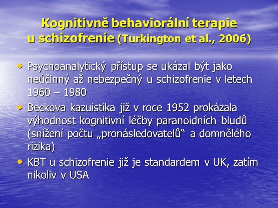 """Kognitivně behaviorální terapie u schizofrenie (Turkington et al., 2006) • Psychoanalytický přístup se ukázal být jako neúčinný až nebezpečný u schizofrenie v letech 1960 – 1980 • Beckova kazuistika již v roce 1952 prokázala výhodnost kognitivní léčby paranoidních bludů (snížení počtu """"pronásledovatelů a domnělého rizika) • KBT u schizofrenie již je standardem v UK, zatím nikoliv v USA"""