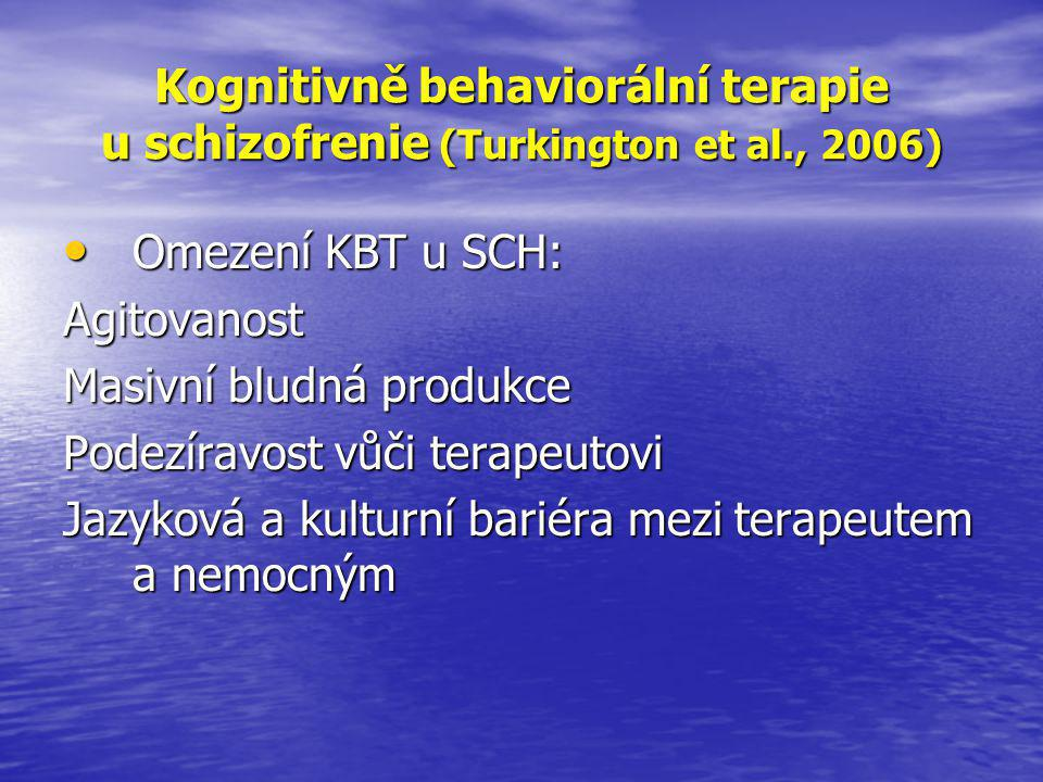 Kognitivně behaviorální terapie u schizofrenie (Turkington et al., 2006) • Omezení KBT u SCH: Agitovanost Masivní bludná produkce Podezíravost vůči terapeutovi Jazyková a kulturní bariéra mezi terapeutem a nemocným