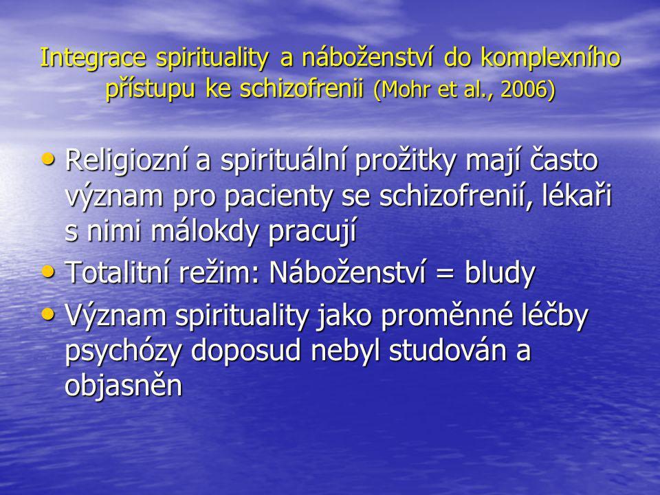 Integrace spirituality a náboženství do komplexního přístupu ke schizofrenii (Mohr et al., 2006) • Religiozní a spirituální prožitky mají často význam pro pacienty se schizofrenií, lékaři s nimi málokdy pracují • Totalitní režim: Náboženství = bludy • Význam spirituality jako proměnné léčby psychózy doposud nebyl studován a objasněn