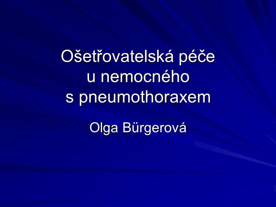 Ošetřovatelská péče u nemocného s pneumothoraxem Olga Bürgerová