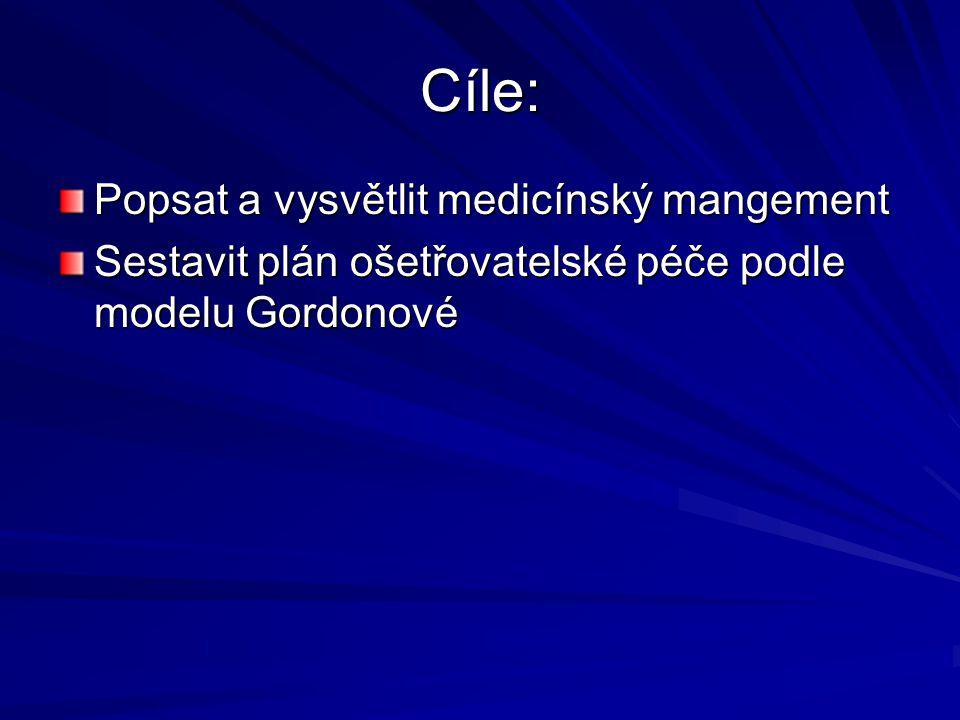Cíle: Popsat a vysvětlit medicínský mangement Sestavit plán ošetřovatelské péče podle modelu Gordonové