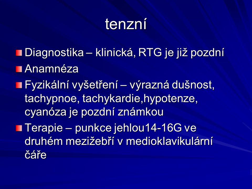tenzní Diagnostika – klinická, RTG je již pozdní Anamnéza Fyzikální vyšetření – výrazná dušnost, tachypnoe, tachykardie,hypotenze, cyanóza je pozdní známkou Terapie – punkce jehlou14-16G ve druhém mezižebří v medioklavikulární čáře