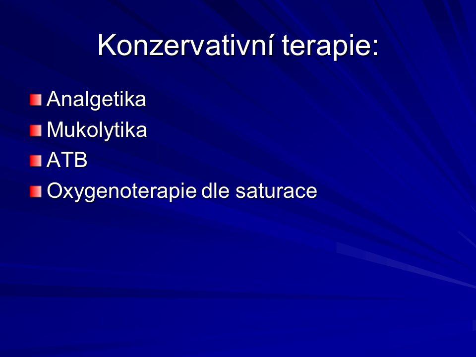 Konzervativní terapie: AnalgetikaMukolytikaATB Oxygenoterapie dle saturace