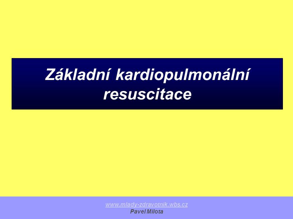 Základní kardiopulmonální resuscitace www.mlady-zdravotnik.wbs.cz Pavel Milota