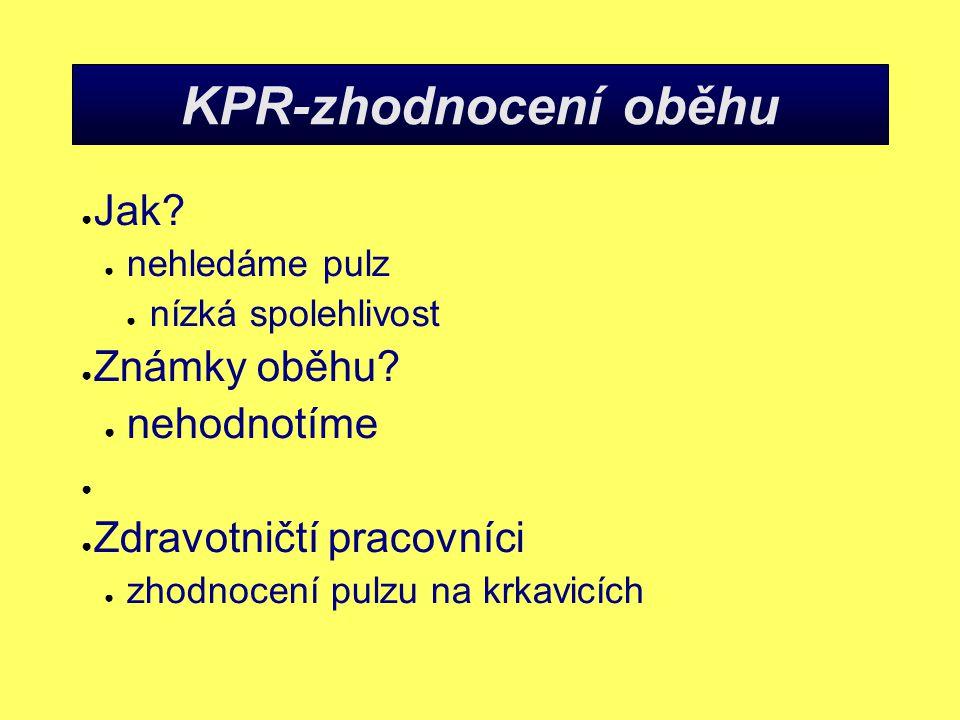 KPR-zhodnocení oběhu ● Jak.● nehledáme pulz ● nízká spolehlivost ● Známky oběhu.
