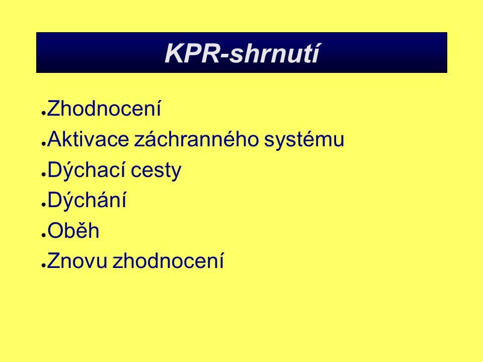 KPR-shrnutí ● Zhodnocení ● Aktivace záchranného systému ● Dýchací cesty ● Dýchání ● Oběh ● Znovu zhodnocení