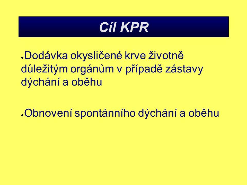 Cíl KPR ● Dodávka okysličené krve životně důležitým orgánům v případě zástavy dýchání a oběhu ● Obnovení spontánního dýchání a oběhu