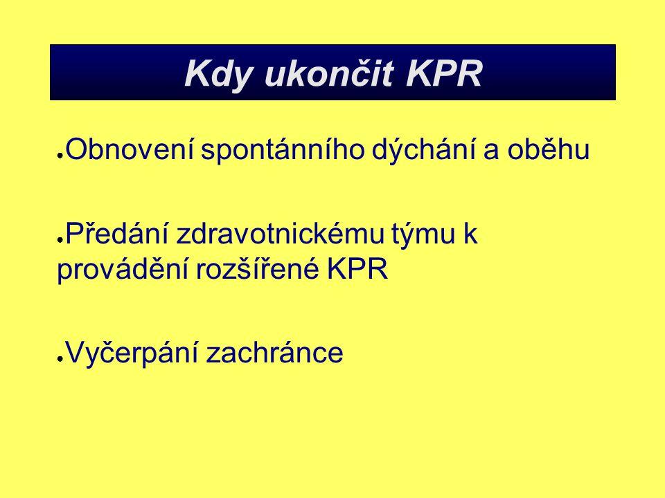 Kdy ukončit KPR ● Obnovení spontánního dýchání a oběhu ● Předání zdravotnickému týmu k provádění rozšířené KPR ● Vyčerpání zachránce