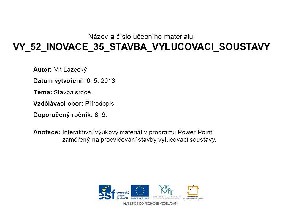 Název a číslo učebního materiálu: VY_52_INOVACE_35_STAVBA_VYLUCOVACI_SOUSTAVY Anotace:Interaktivní výukový materiál v programu Power Point zaměřený na