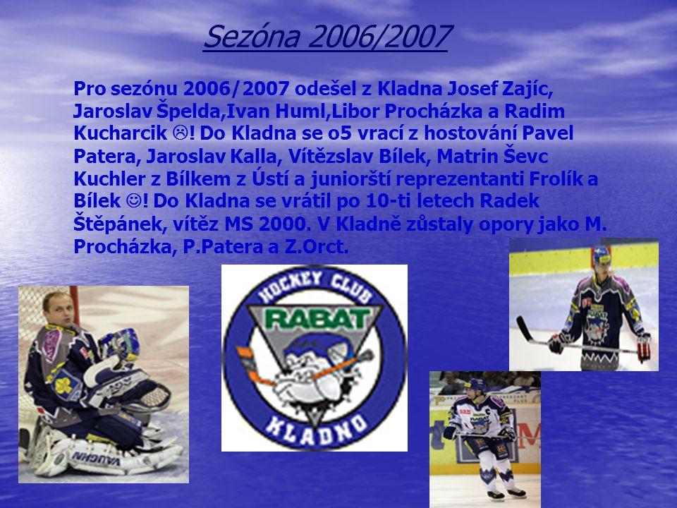 Sezóna 2006/2007 Pro sezónu 2006/2007 odešel z Kladna Josef Zajíc, Jaroslav Špelda,Ivan Huml,Libor Procházka a Radim Kucharcik  .