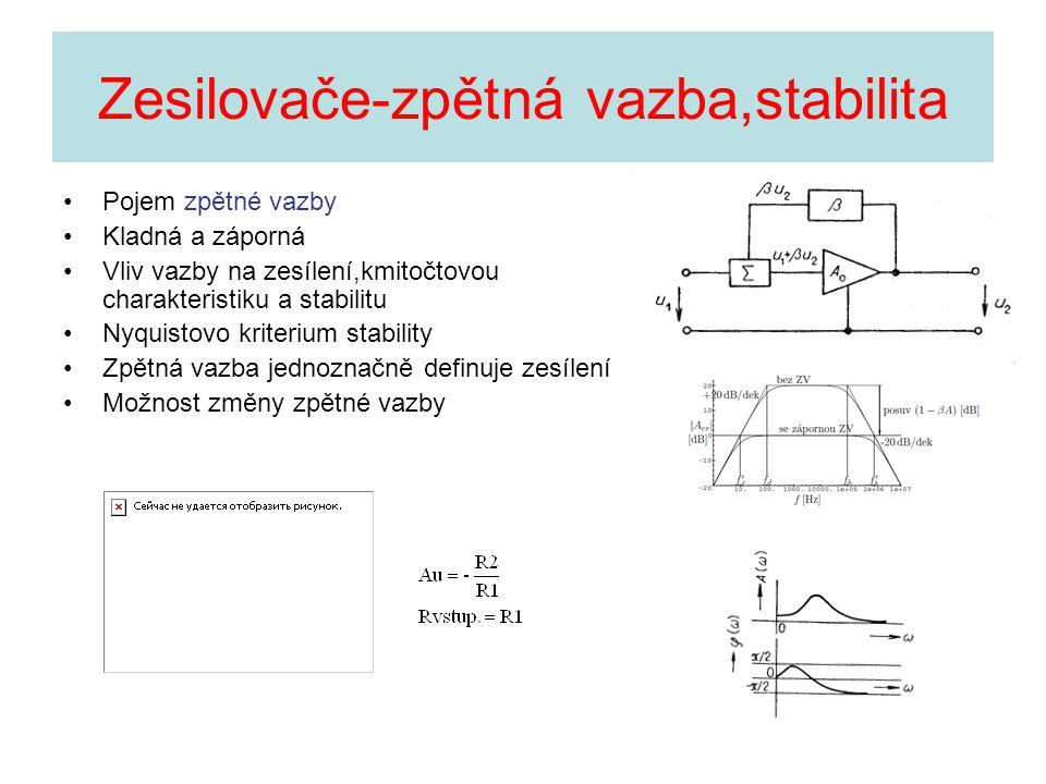 Zesilovače-zpětná vazba,stabilita •Pojem zpětné vazby •Kladná a záporná •Vliv vazby na zesílení,kmitočtovou charakteristiku a stabilitu •Nyquistovo kr