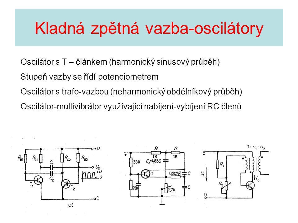 Kladná zpětná vazba-oscilátory Oscilátor s T – článkem (harmonický sinusový průběh) Stupeň vazby se řídí potenciometrem Oscilátor s trafo-vazbou (neha