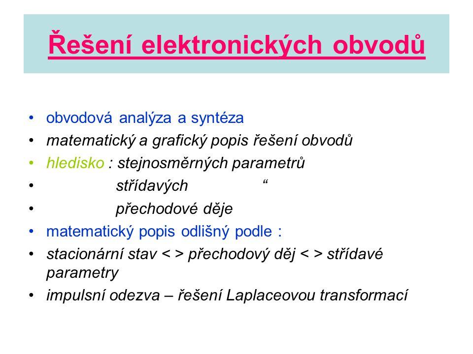 Řešení elektronických obvodů •obvodová analýza a syntéza •matematický a grafický popis řešení obvodů •hledisko : stejnosměrných parametrů • střídavých