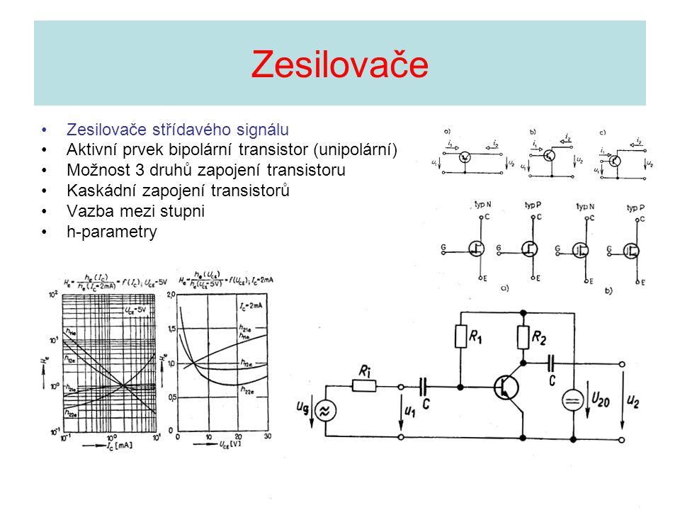 Zesilovače •Zesilovače střídavého signálu •Aktivní prvek bipolární transistor (unipolární) •Možnost 3 druhů zapojení transistoru •Kaskádní zapojení tr