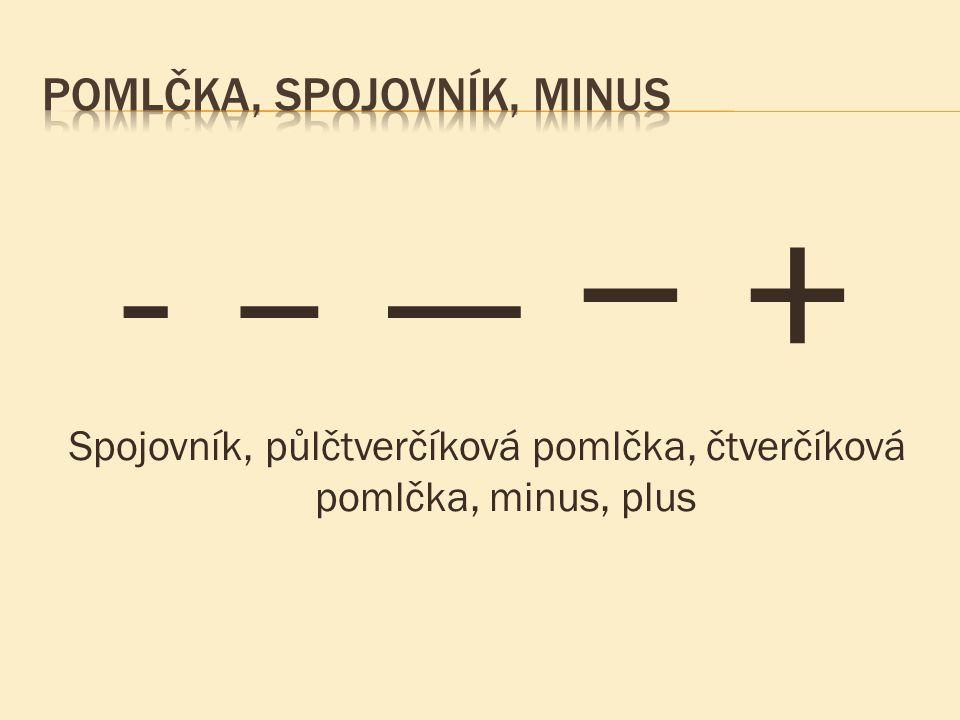 - – — − + Spojovník, půlčtverčíková pomlčka, čtverčíková pomlčka, minus, plus