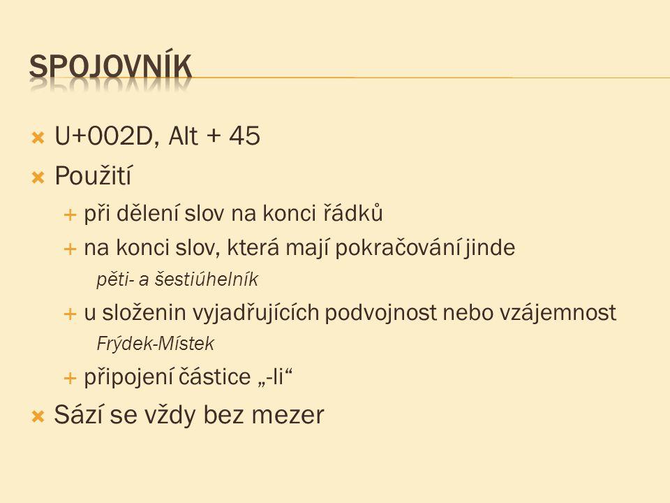  U+002D, Alt + 45  Použití  při dělení slov na konci řádků  na konci slov, která mají pokračování jinde pěti- a šestiúhelník  u složenin vyjadřuj