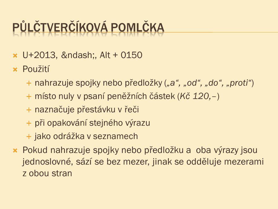 """ U+2013, –, Alt + 0150  Použití  nahrazuje spojky nebo předložky (""""a"""", """"od"""", """"do"""", """"proti"""")  místo nuly v psaní peněžních částek (Kč 120,–)"""