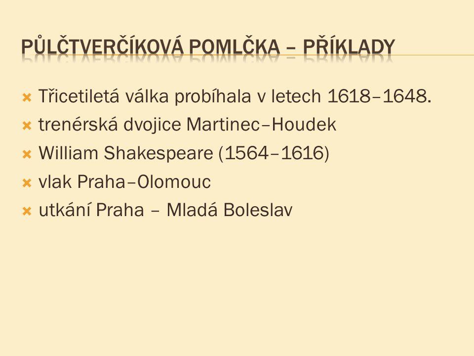  Třicetiletá válka probíhala v letech 1618–1648.  trenérská dvojice Martinec–Houdek  William Shakespeare (1564–1616)  vlak Praha–Olomouc  utkání