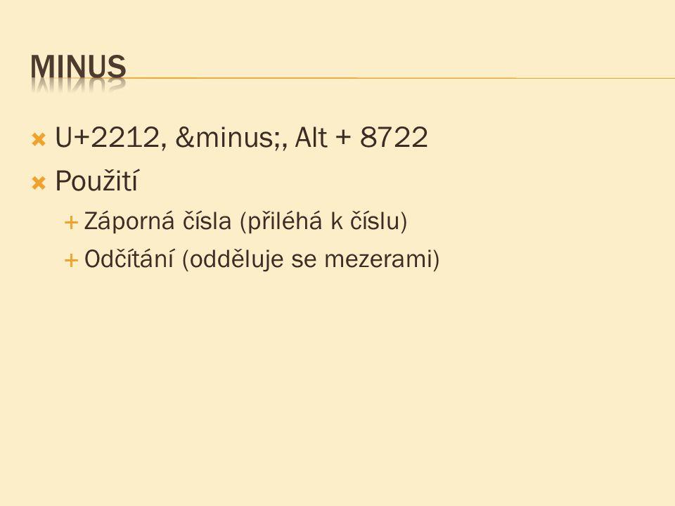  U+2212, −, Alt + 8722  Použití  Záporná čísla (přiléhá k číslu)  Odčítání (odděluje se mezerami)