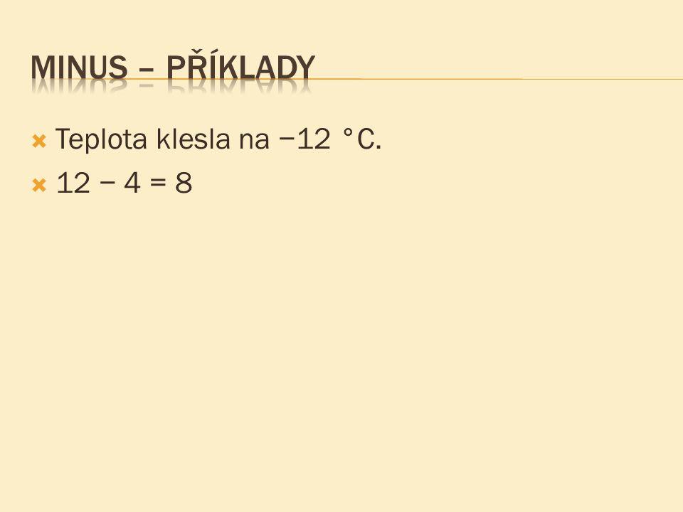  Teplota klesla na −12 °C.  12 − 4 = 8