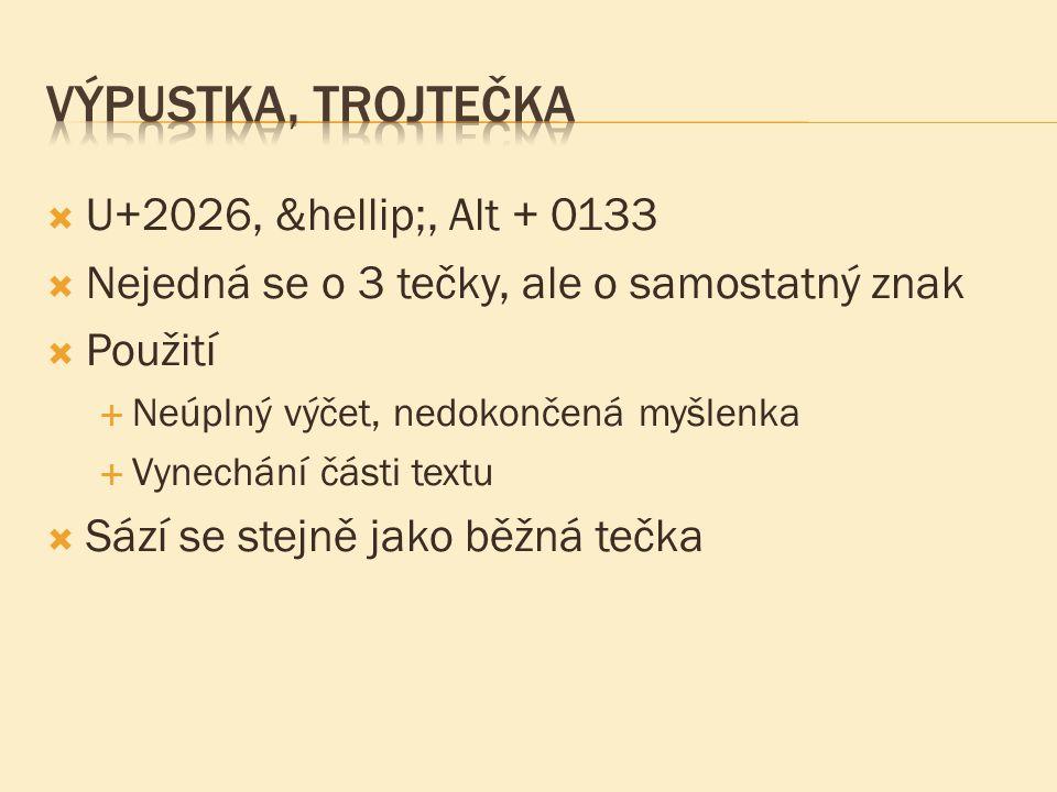  U+2026, …, Alt + 0133  Nejedná se o 3 tečky, ale o samostatný znak  Použití  Neúplný výčet, nedokončená myšlenka  Vynechání části textu 