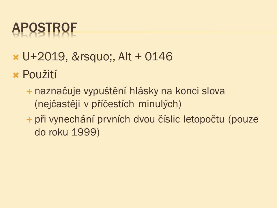  U+2019, ', Alt + 0146  Použití  naznačuje vypuštění hlásky na konci slova (nejčastěji v příčestích minulých)  při vynechání prvních dvou čí