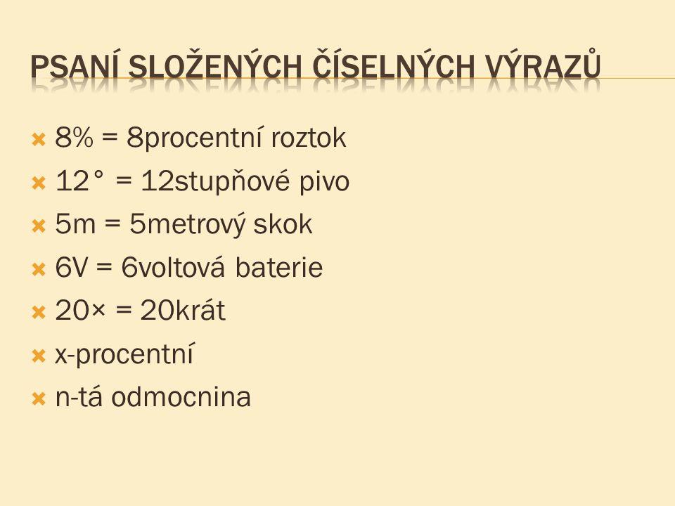  8% = 8procentní roztok  12° = 12stupňové pivo  5m = 5metrový skok  6V = 6voltová baterie  20× = 20krát  x-procentní  n-tá odmocnina
