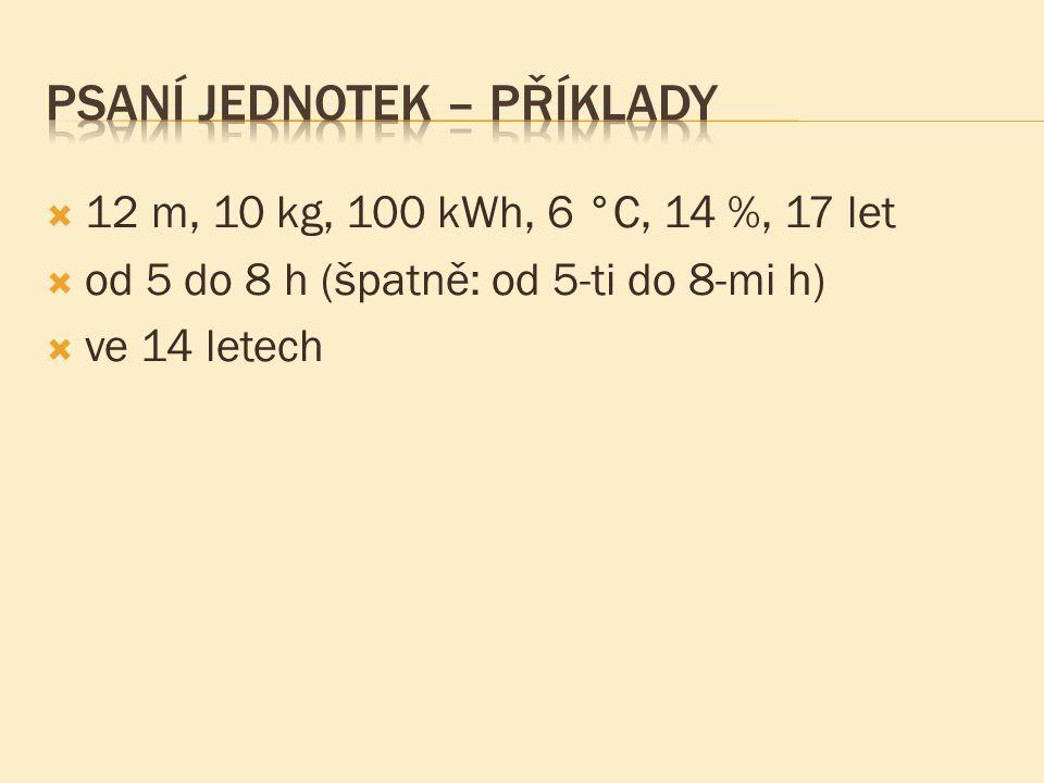 12 m, 10 kg, 100 kWh, 6 °C, 14 %, 17 let  od 5 do 8 h (špatně: od 5-ti do 8-mi h)  ve 14 letech