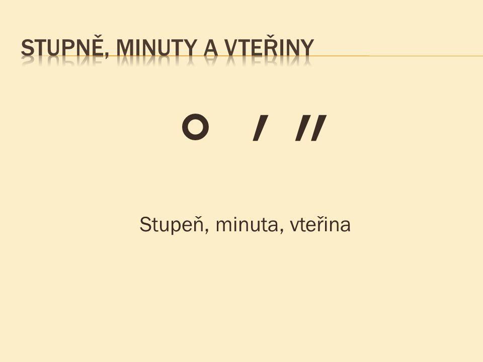 ° ′ ″ Stupeň, minuta, vteřina