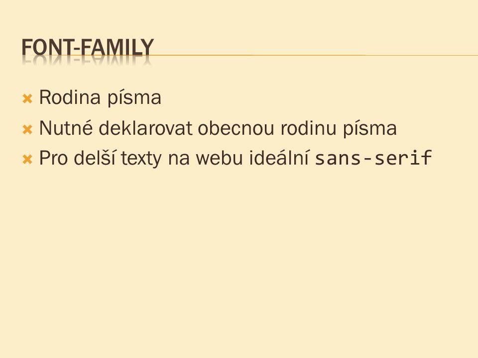  Rodina písma  Nutné deklarovat obecnou rodinu písma  Pro delší texty na webu ideální sans-serif