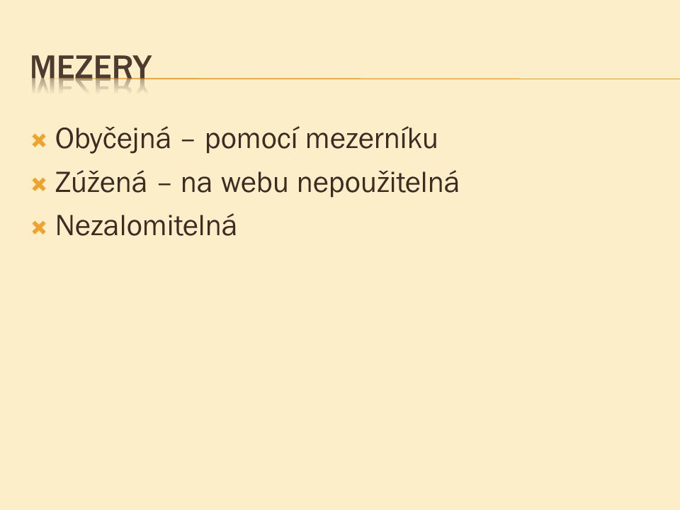  Sází se rovnou k textu, bez mezer  Při vnoření se používají jednoduché a ruské  Použití  Přímá řeč  Citace  Ironie