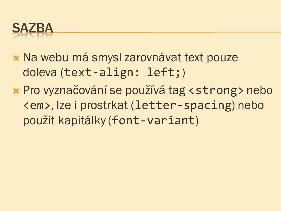 Na webu má smysl zarovnávat text pouze doleva ( text-align: left; )  Pro vyznačování se používá tag nebo, lze i prostrkat ( letter-spacing ) nebo p