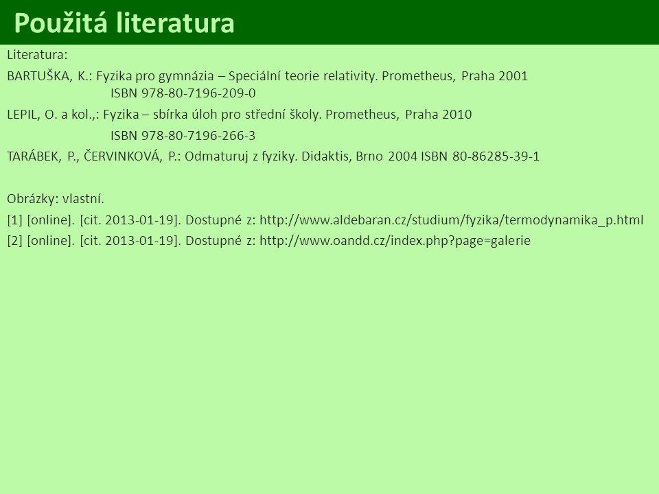 Použitá literatura Literatura: BARTUŠKA, K.: Fyzika pro gymnázia – Speciální teorie relativity. Prometheus, Praha 2001 ISBN 978-80-7196-209-0 LEPIL, O