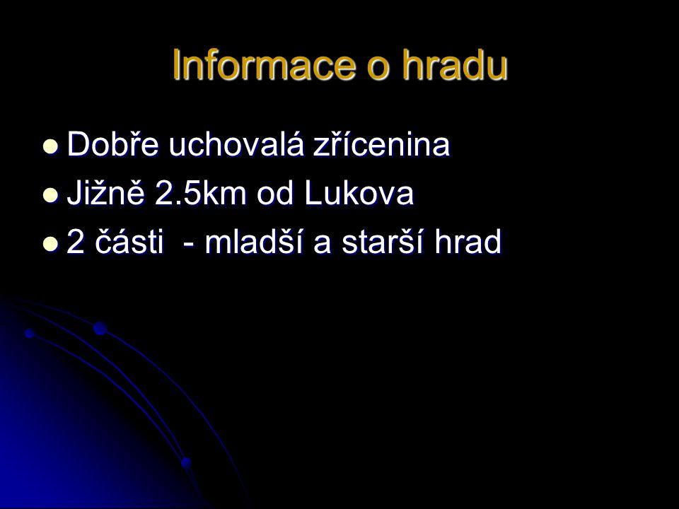 Informace o hradu  Dobře uchovalá zřícenina  Jižně 2.5km od Lukova  2 části - mladší a starší hrad