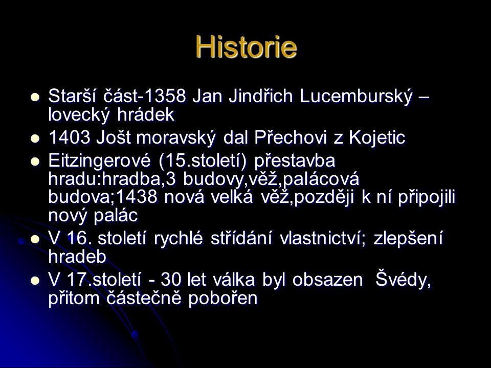 Historie  Starší část-1358 Jan Jindřich Lucemburský – lovecký hrádek  1403 Jošt moravský dal Přechovi z Kojetic  Eitzingerové (15.století) přestavb