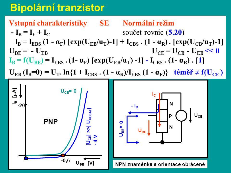 U CE N N P Vstupní charakteristiky SE Normální režim - I B = I E + I C součet rovnic (5.20) I B = I EBS (1 - α F ) [exp(U EB /u T )-1] + I CBS.