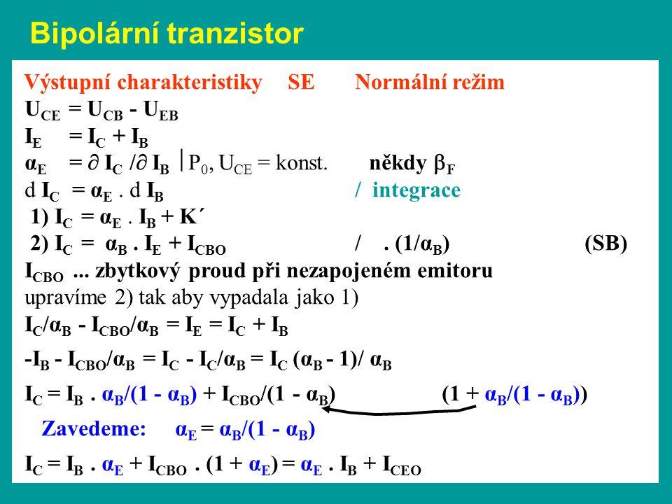 Výstupní charakteristiky SENormální režim U CE = U CB - U EB I E = I C + I B α E =  I C /  I B  P 0, U CE = konst. někdy  F d I C = α E. d I B / i
