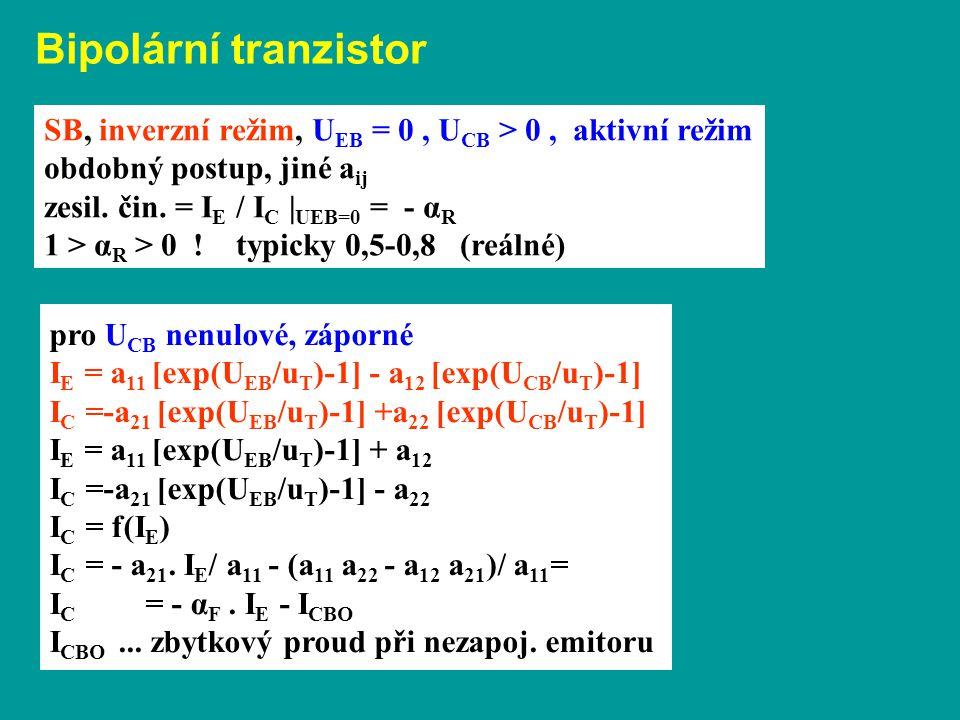 Bipolární tranzistor SB, inverzní režim, U EB = 0, U CB > 0, aktivní režim obdobný postup, jiné a ij zesil. čin. = I E / I C | UEB=0 = - α R 1 > α R >