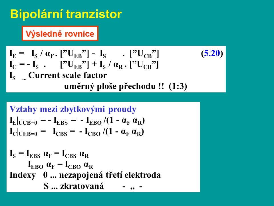 """I E = I S / α F. [""""U EB """"] - I S. [""""U CB """"] (5.20) I C = - I S. [""""U EB """"] + I S / α R. [""""U CB """"] I S... Current scale factor uměrný ploše přechodu !!"""