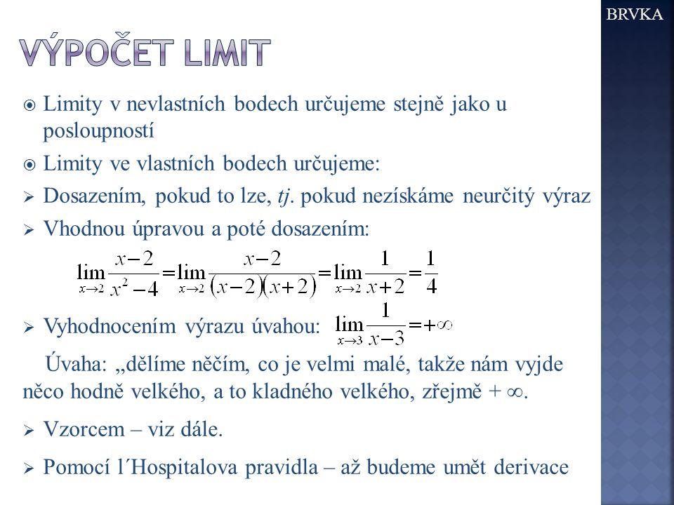 BRVKA  Limity v nevlastních bodech určujeme stejně jako u posloupností  Limity ve vlastních bodech určujeme:  Dosazením, pokud to lze, tj.