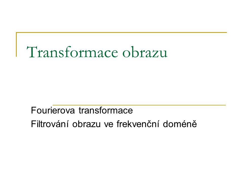 Transformace obrazu  Šedotónové snímky (1 pásmo)  Fourierova transformace  Diskrétní kosinová transformace  …  Multispektrální snímky  Základní aritmetické operace  součet, rozdíl, násobení a podíl jednotlivých pásem (např.