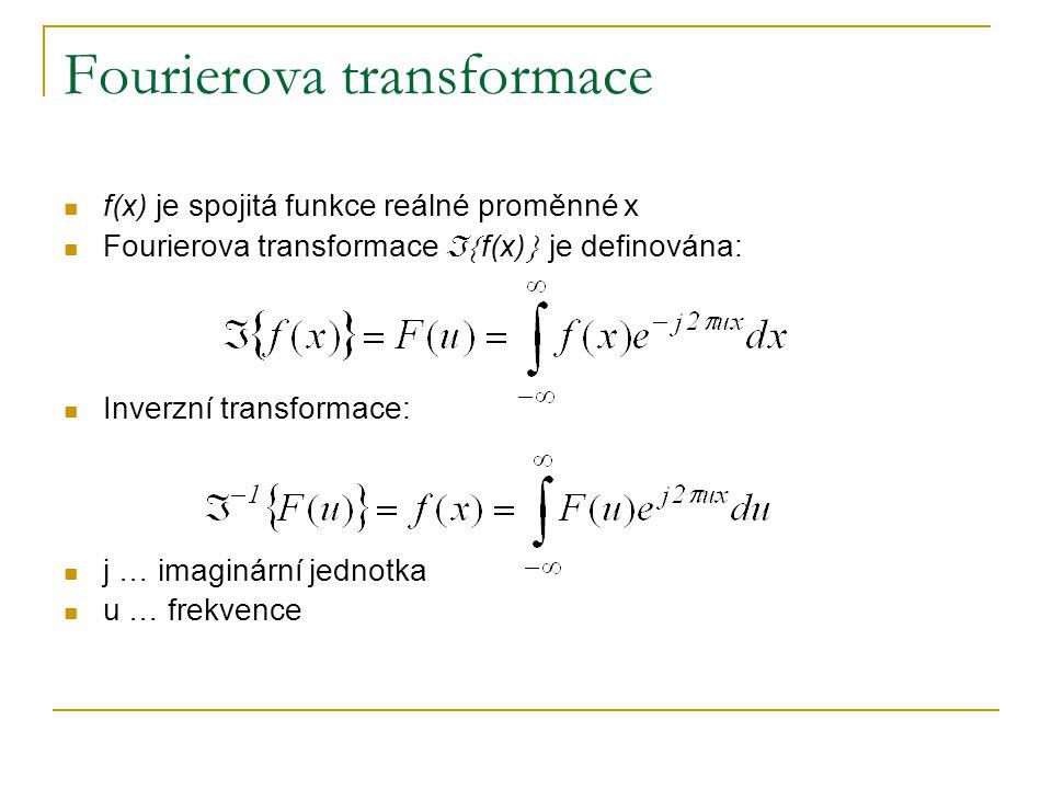 Fourierovo spektrum  Fourierova transformace reálné funkce je obecně komplexní funkce proměnné u (frekvence)  F(u)=R(u)+jI(u)  Při vyjádření exponenciální funkcí  F(u)=  F(u)  e j  (u)   F(u)  =  R(u) 2 +I(u) 2  1/2 … amplituda (Fourierovo spektrum)   (u)=tan -1 [I(u)/R(u)] … fáze  Příklad: f(x)=A