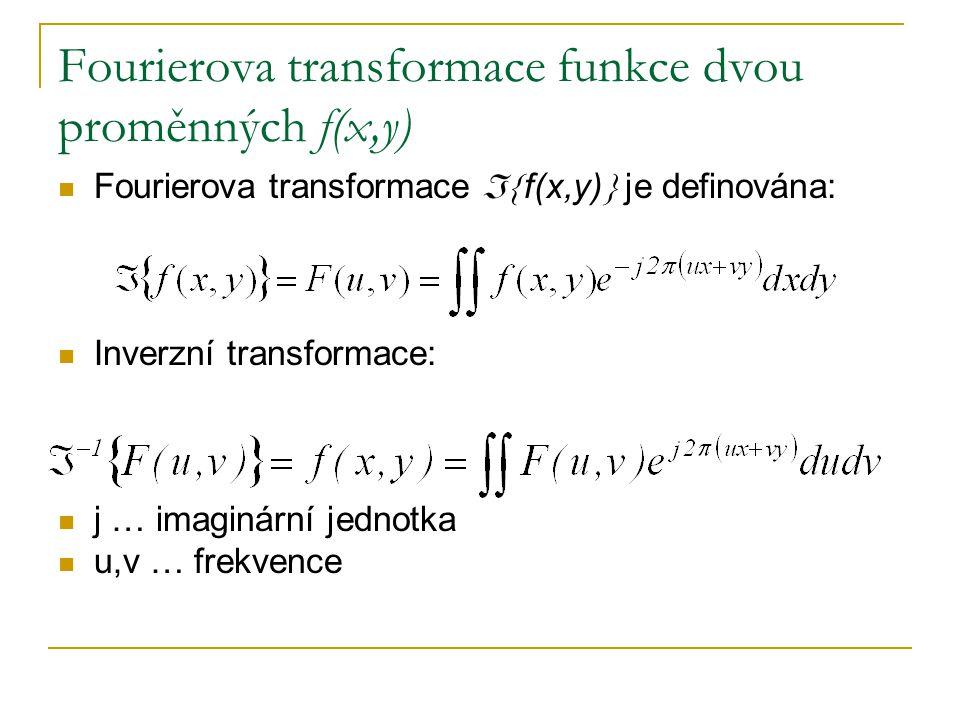 Fourierova transformace funkce dvou proměnných f(x,y)  Fourierova transformace  f(x,y)  je definována:  Inverzní transformace:  j … imaginární j