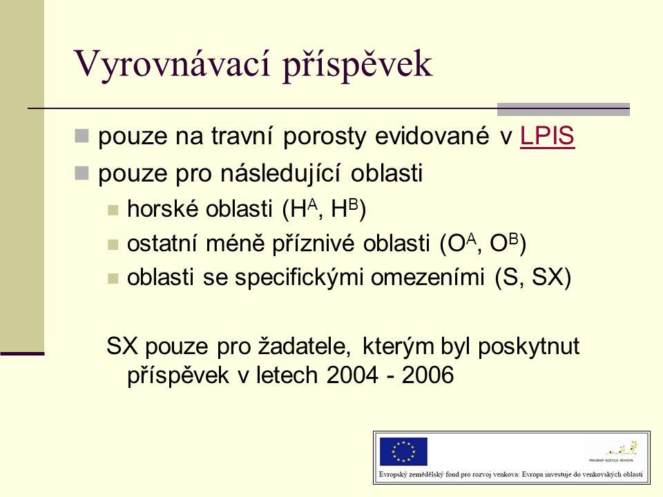 Vyrovnávací příspěvek  pouze na travní porosty evidované v LPISLPIS  pouze pro následující oblasti  horské oblasti (H A, H B )  ostatní méně příznivé oblasti (O A, O B )  oblasti se specifickými omezeními (S, SX) SX pouze pro žadatele, kterým byl poskytnut příspěvek v letech 2004 - 2006