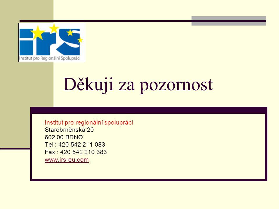 Děkuji za pozornost Institut pro regionální spolupráci Starobrněnská 20 602 00 BRNO Tel : 420 542 211 083 Fax : 420 542 210 383 www.irs-eu.com