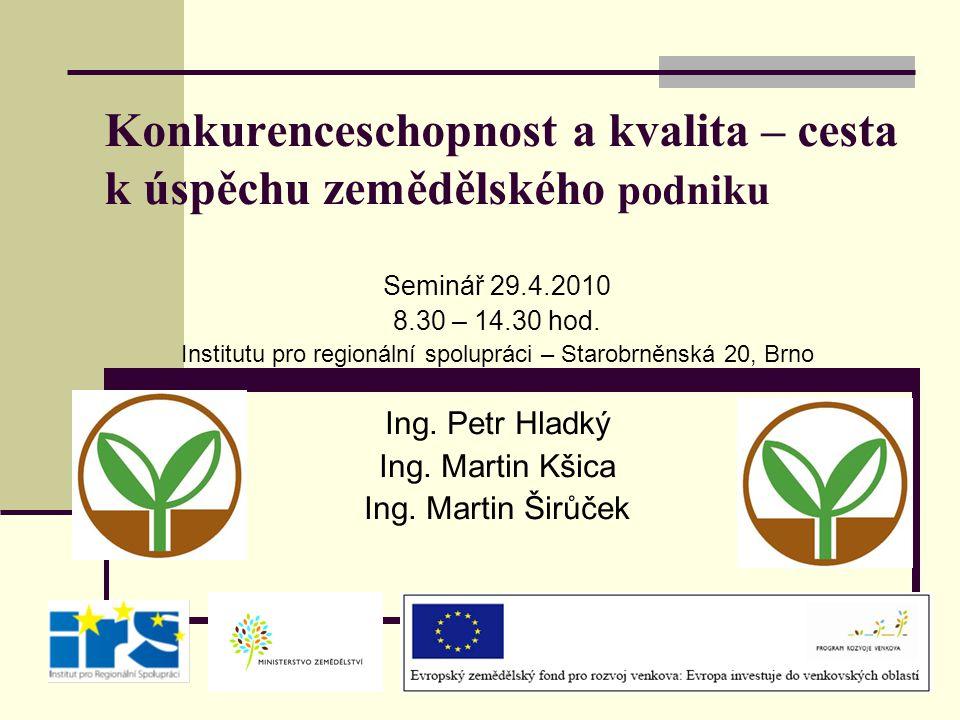 Konkurenceschopnost a kvalita – cesta k úspěchu zemědělského podniku Seminář 29.4.2010 8.30 – 14.30 hod. Institutu pro regionální spolupráci – Starobr