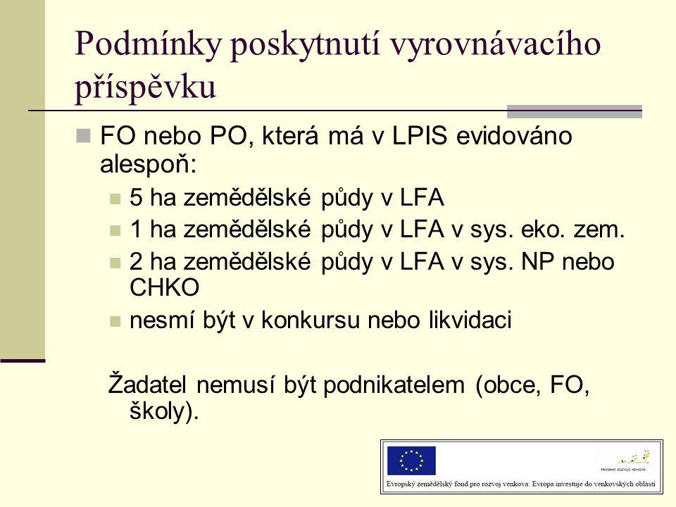 Podmínky poskytnutí vyrovnávacího příspěvku  FO nebo PO, která má v LPIS evidováno alespoň:  5 ha zemědělské půdy v LFA  1 ha zemědělské půdy v LFA v sys.