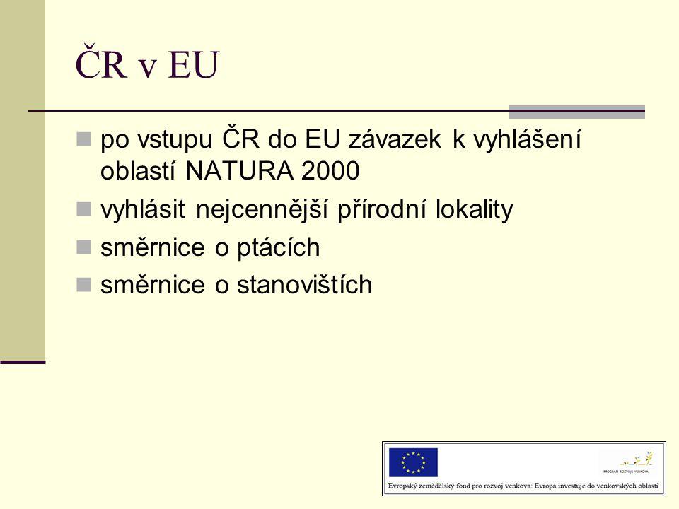 ČR v EU  po vstupu ČR do EU závazek k vyhlášení oblastí NATURA 2000  vyhlásit nejcennější přírodní lokality  směrnice o ptácích  směrnice o stanovištích