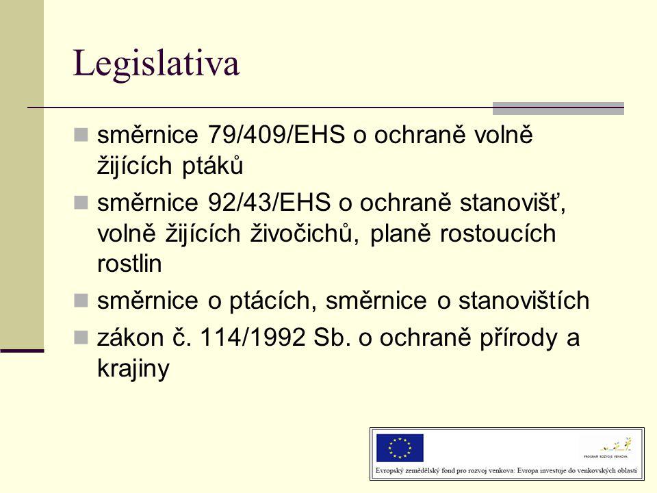 Legislativa  směrnice 79/409/EHS o ochraně volně žijících ptáků  směrnice 92/43/EHS o ochraně stanovišť, volně žijících živočichů, planě rostoucích rostlin  směrnice o ptácích, směrnice o stanovištích  zákon č.